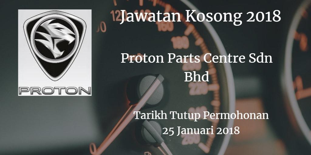 Jawatan Kosong Proton Parts Centre Sdn Bhd 25 Januari 2018