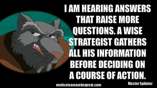 "Master Splinter Quotes: ""I am hearing answers that raise more questions. A wise strategist gathers all his information before deciding on a course of action."""