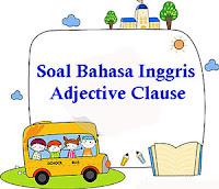 150 Soal Bahasa Inggris Adjective Clause dan Kunci Jawaban