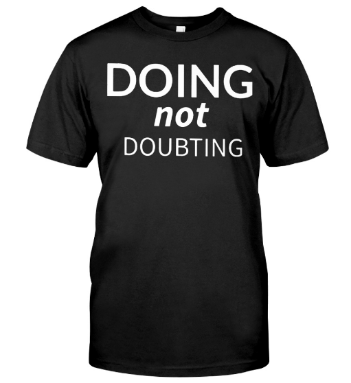 Doing Not Doubting T Shirt Hoodie Tee Shirts Sweatshirt
