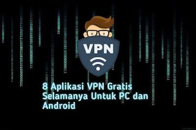 8 Aplikasi Layanan VPN Gratis Selamanya Untuk PC dan Android