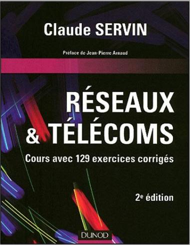 Livre : Réseaux & télécoms, Cours avec 129 exercices corrigés - Claude Servin PDF