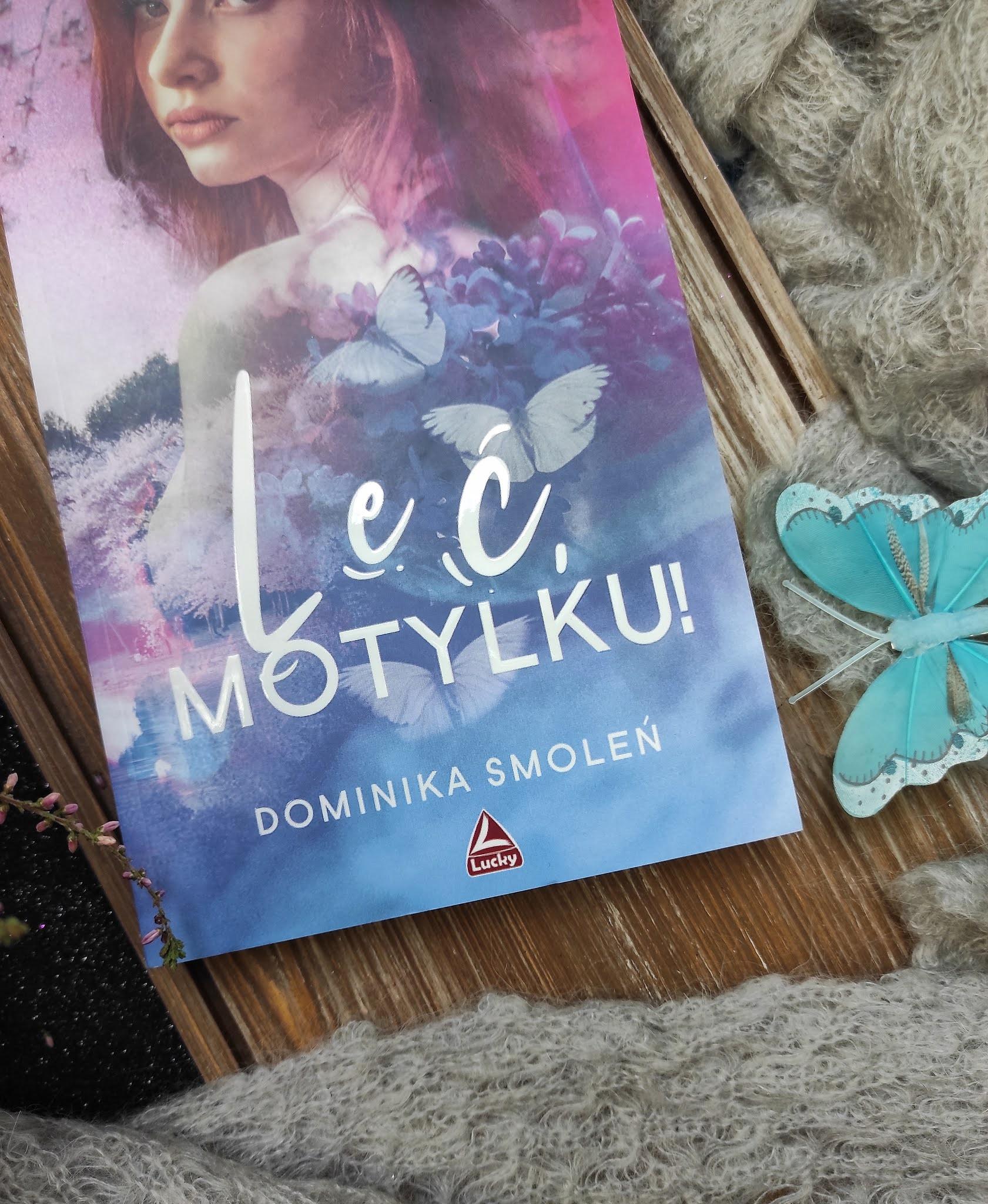 """Leć, Motylku!"" Dominika Smoleń"