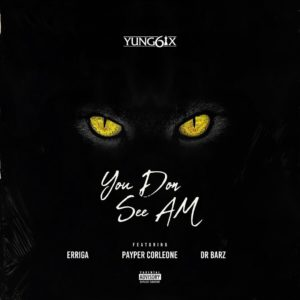 Yung6ix ft. Erigga x Dr. Barz x Payper Corleone - You Don See Am