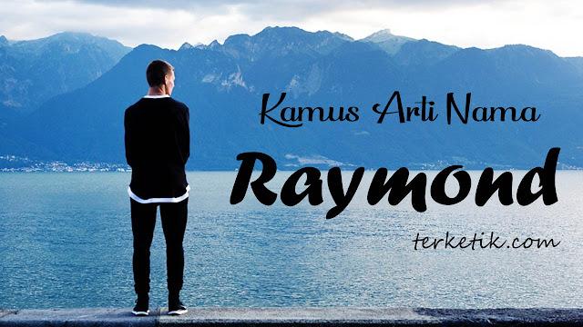 Arti Nama Raymond : Makna, Sifat dan Contohnya