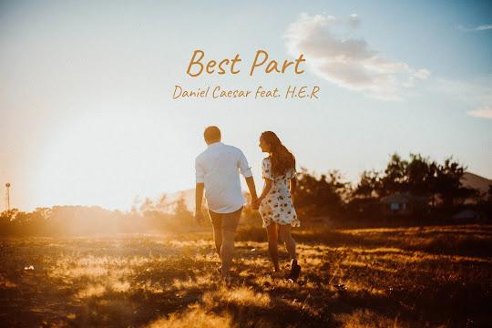 Best Part - Daniel Caesar feat. H.E.R