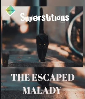THE ESCAPED MALADY | SOME COMMON SUPERSTITIONS