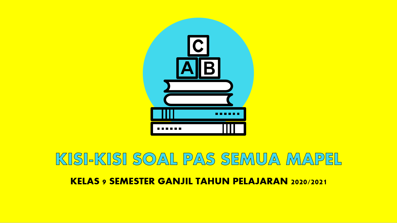 Kisi Kisi Soal Pas Semua Mata Pelajaran Smp Kelas 9 Semester 1 Tahun Pelajaran 2020 2021 Mgmp Ips Indramayu