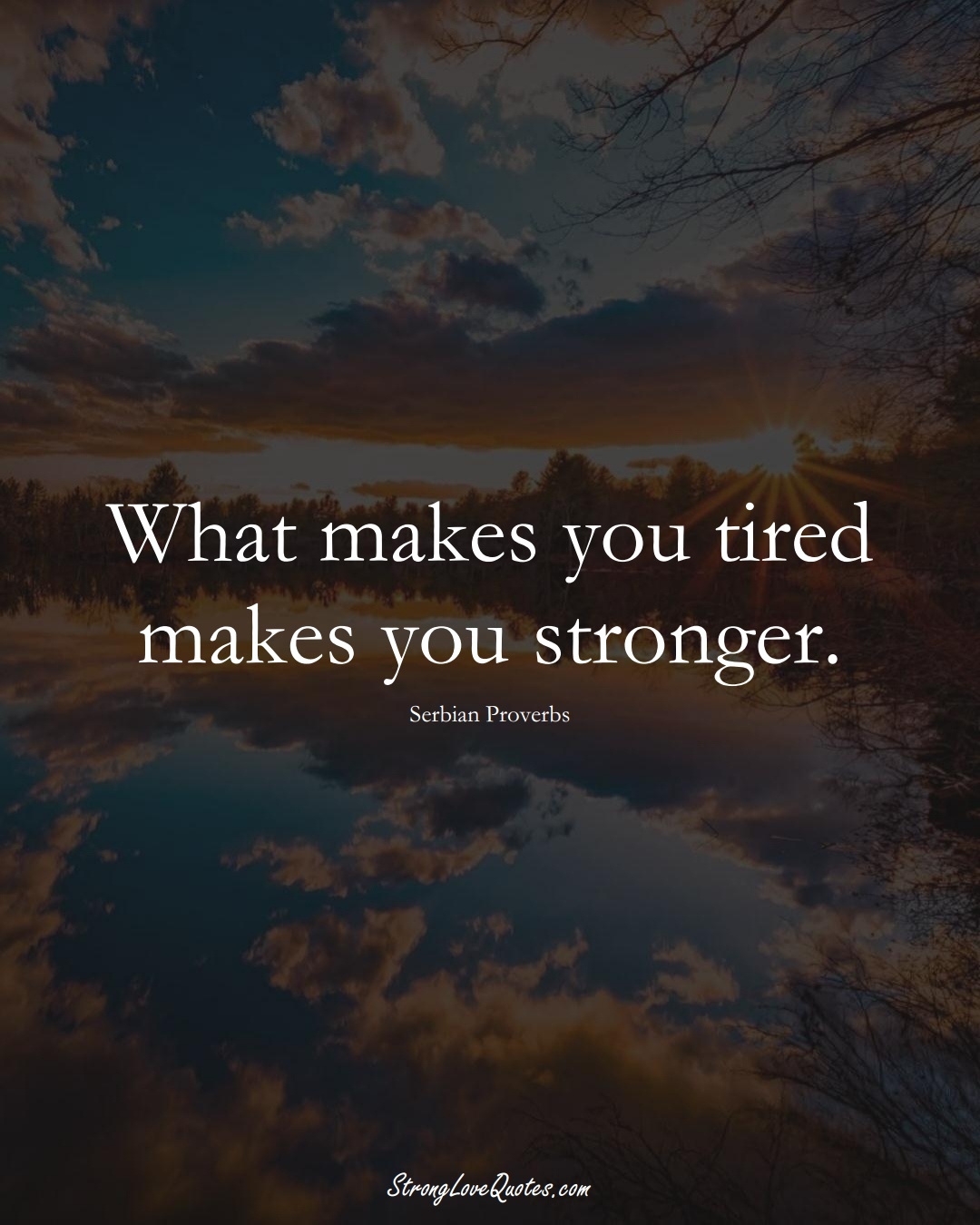 What makes you tired makes you stronger. (Serbian Sayings);  #EuropeanSayings