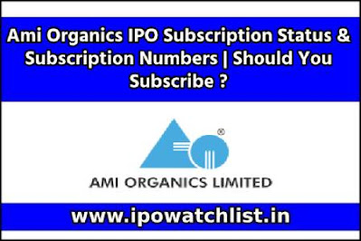 Ami Organics IPO Subscription Status
