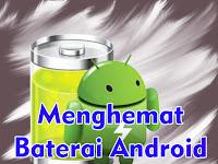 4 Cara Paling Ampuh untuk Menghemat Baterai Android