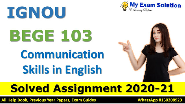 BEGE 103 Communication Skills in English SOLVED ASSIGNMENT 2020-21, BEGE 103 Solved Assignment 2020-21