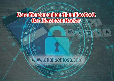Cara Mengamankan Akun Facebook Dari Serangan Hacker