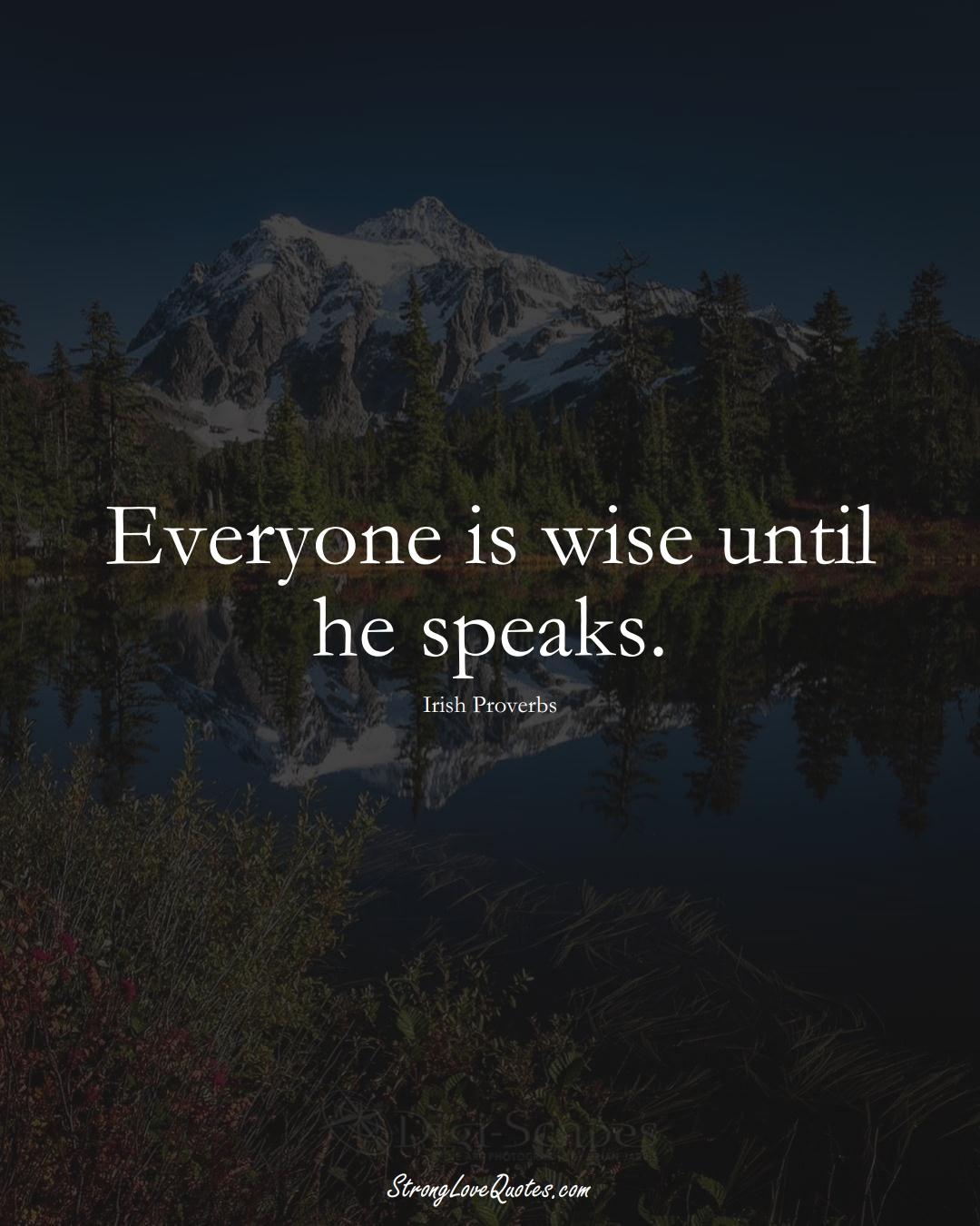 Everyone is wise until he speaks. (Irish Sayings);  #EuropeanSayings