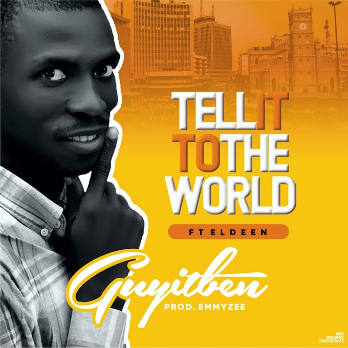 [MUSIC] Guyitben-Tell it to the World ft Eldeen