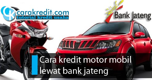 cara kredit motor mobil lewat bank jateng. Black Bedroom Furniture Sets. Home Design Ideas