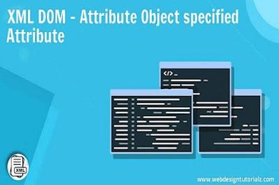 XML DOM - Attribute Object specified Attribute
