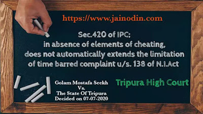 Sec.420 of IPC; in absence of elements of cheating, does not automatically extends the limitation of time barred complaint u/s. 138 of N.I.Act
