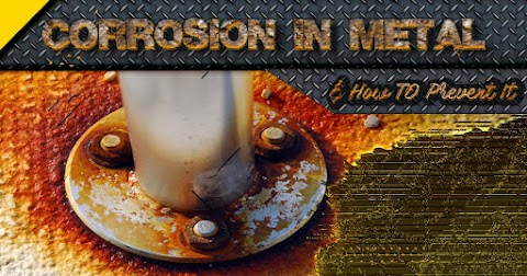 Corrosion In Metal: How To Prevent It