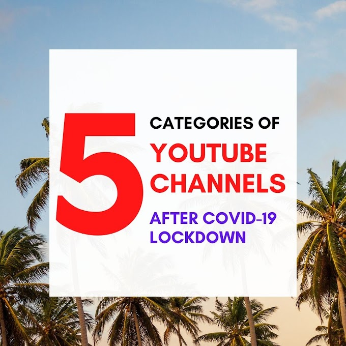 5 CATEGORIES OF YOUTUBE CHANNEL YOU SHOULD START AFTER COVID-19 LOCKDOWN