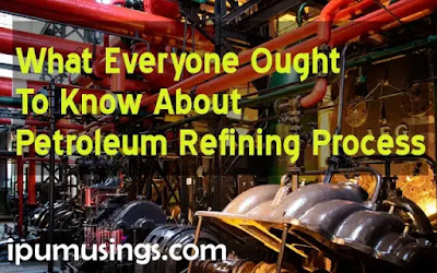 What Everyone Ought To Know About Petroleum Refining Process? (#petroleumIndustry)(#ipumusings)(#chemicalengineering)