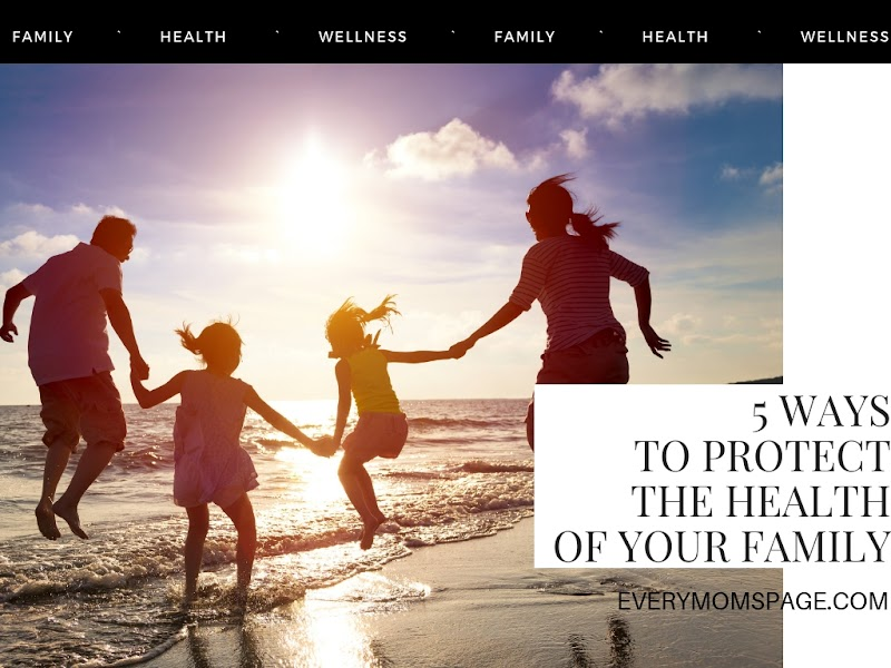 5 Ways To Protect The Health Of Your Family