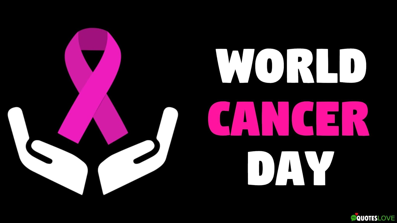 World Cancer Day Date, Objective, Theme, Slogan, Quotes In Hindi & English For Whatsapp & Facebook