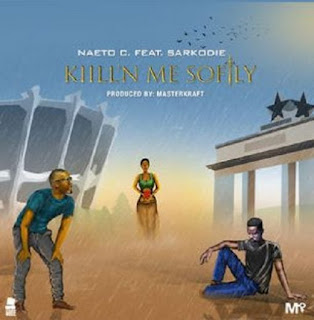 [Music] Naeto C - Kill'N Me Softly Ft. Sarkodie