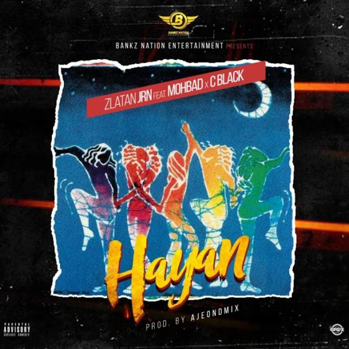 [Music] Download Mp3: Zlatan Junior ft Mohbad x C Black - HAYAN