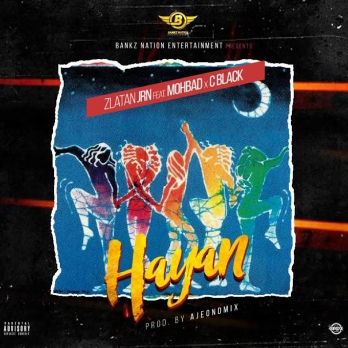 [Music] Download Mp3: Zlatan Junior ft Mohbad x C Black - HAYAN