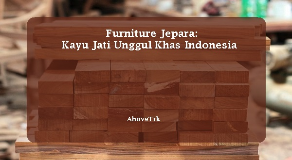 Kayu Jati Unggul Khas Indonesia