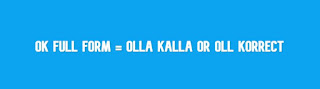 OK full form | what is the full form of OK ?