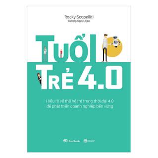 Tuổi Trẻ 4.0: Hiểu Rõ Về Thế Hệ Trẻ Trong Thời Đại 4.0 Để Phát Triển Doanh Nghiệp Bền Vững ebook PDF EPUB AWZ3 PRC MOBI