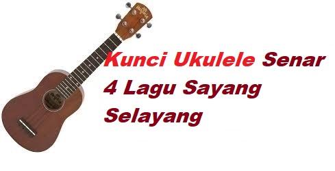 Kunci Ukulele Senar 4 Lagu Sayang Selayang Calonpintar Com