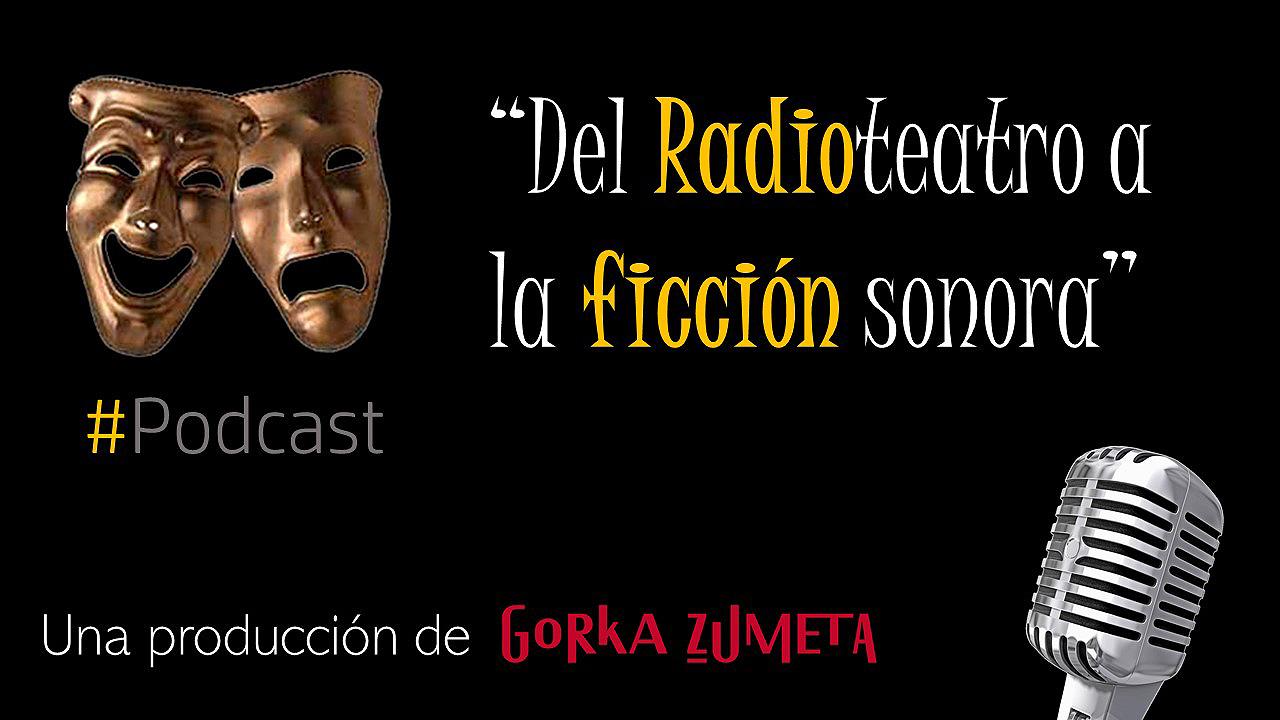 Gorkast Del Radioteatro A La Ficción Sonora Gorka