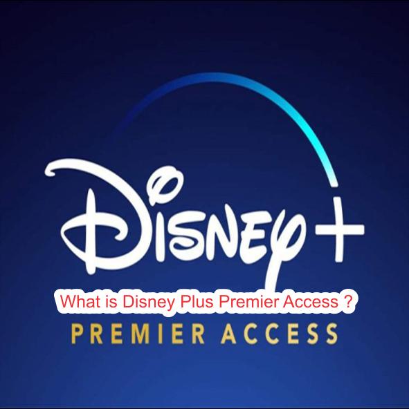 What is Disney Plus Premier Access ?