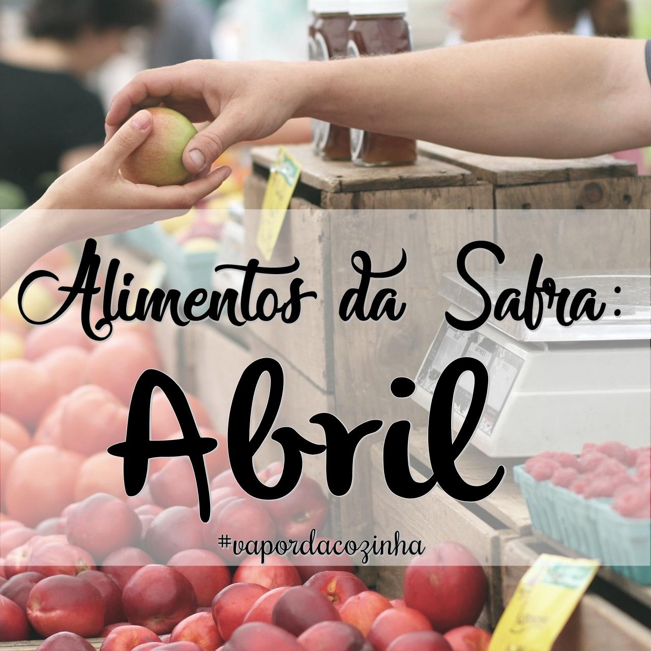 Saiba quais são os alimentos da Safra de Abril