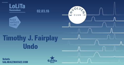 TIMOTHY J. FAIRPLAY / UNDO · LoLiTa, BCN [02Mar2018]