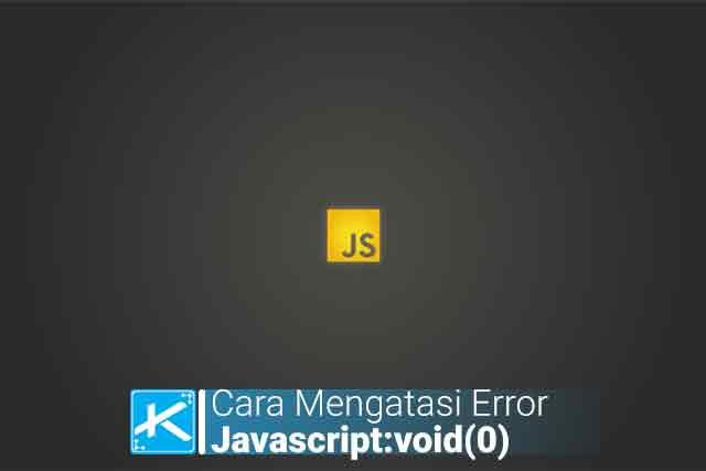 """Bagaimana cara mengatasi error Cara Mengatasi Error Javascript:void(0) pada website / situs web, tombol / button, download link, & href=""""javascript:void(0)""""."""