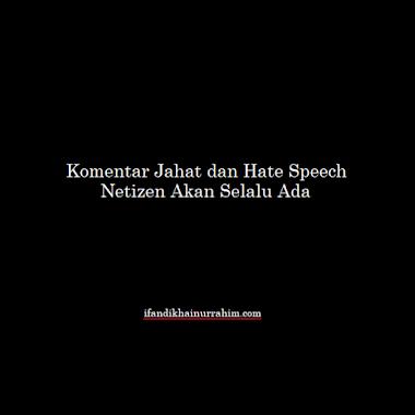 Komentar Jahat dan Hate Speech Netizen Akan Selalu Ada