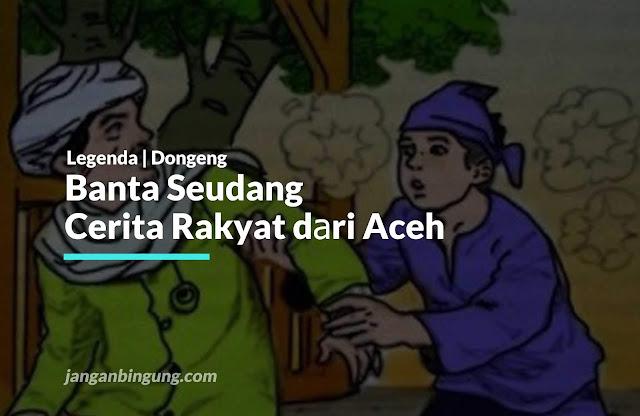 Banta Seudang Cerita Rakyat dаrі Aceh