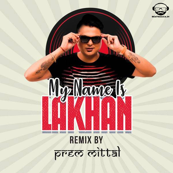 My Name Is Lakhan (Remix) By Prem Mittal