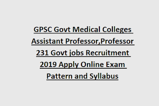 GPSC Govt Medical Colleges Assistant Professor,Professor 231 Govt jobs Recruitment 2019 Apply Online Exam Pattern and Syllabus