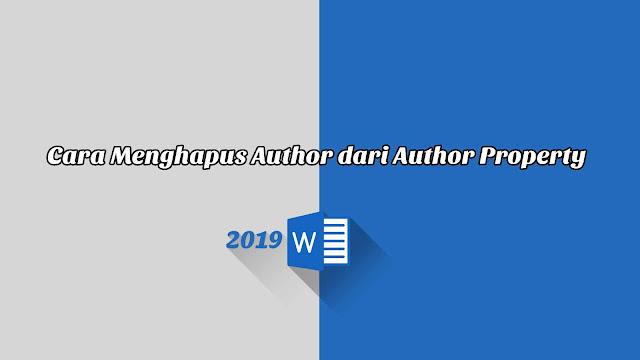 Cara Menghapus Author dari Author Property - Word 2019