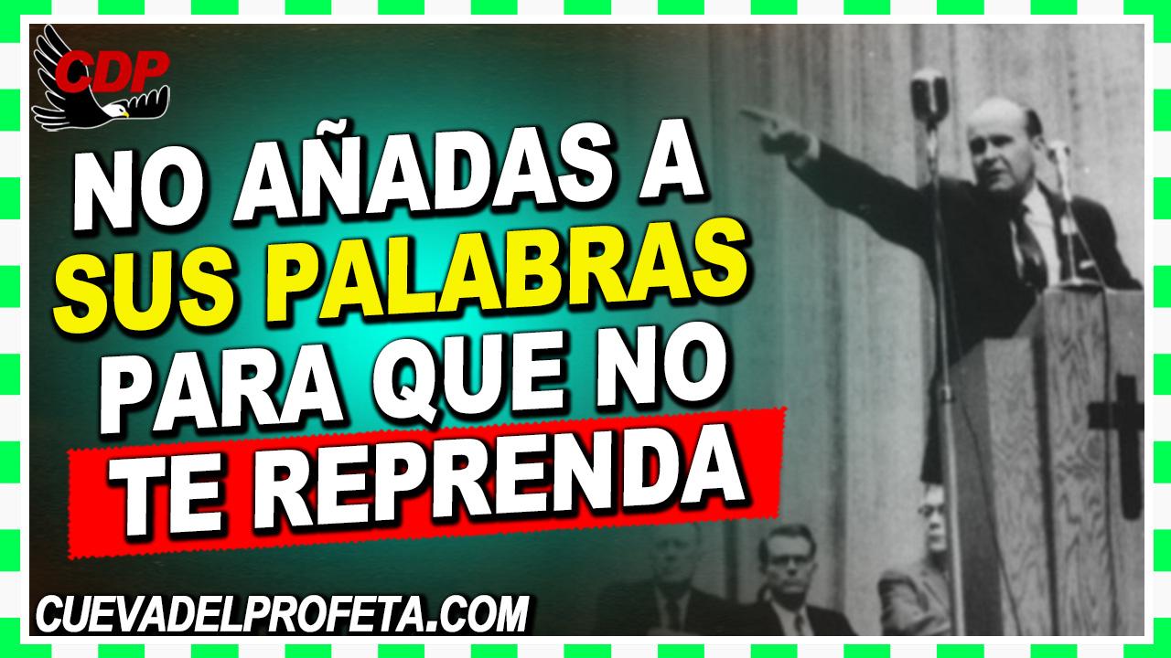 No añadas a sus palabras, para que no te reprenda - William Branham en Español