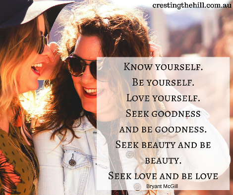 Know yourself. Be yourself. Love yourself. Seek goodness and be goodness.