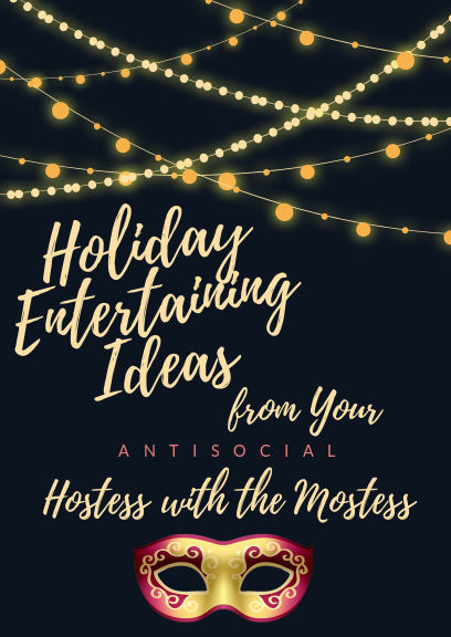 holiday entertaining ideas from your antisocial hostess with the mostess