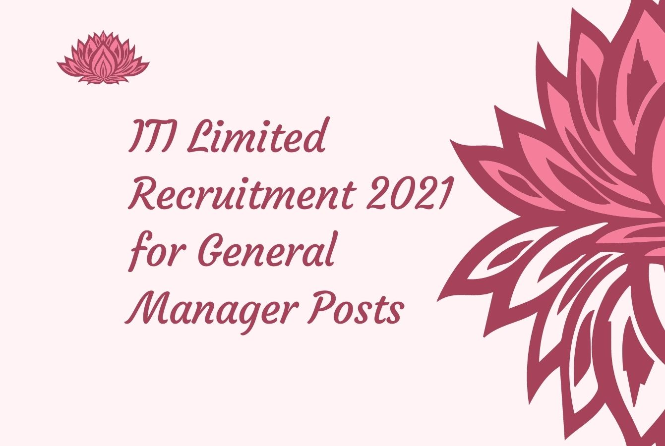 ITI Limited Recruitment 2021 for General Manager Posts