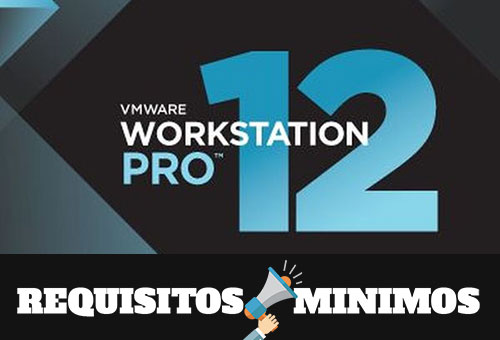 Requisitos mínimos para instalar VMware Workstation Pro 12.