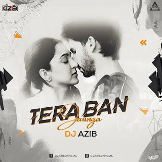 TERA BAN JAUNGA (REMIX) -DJ AZIB